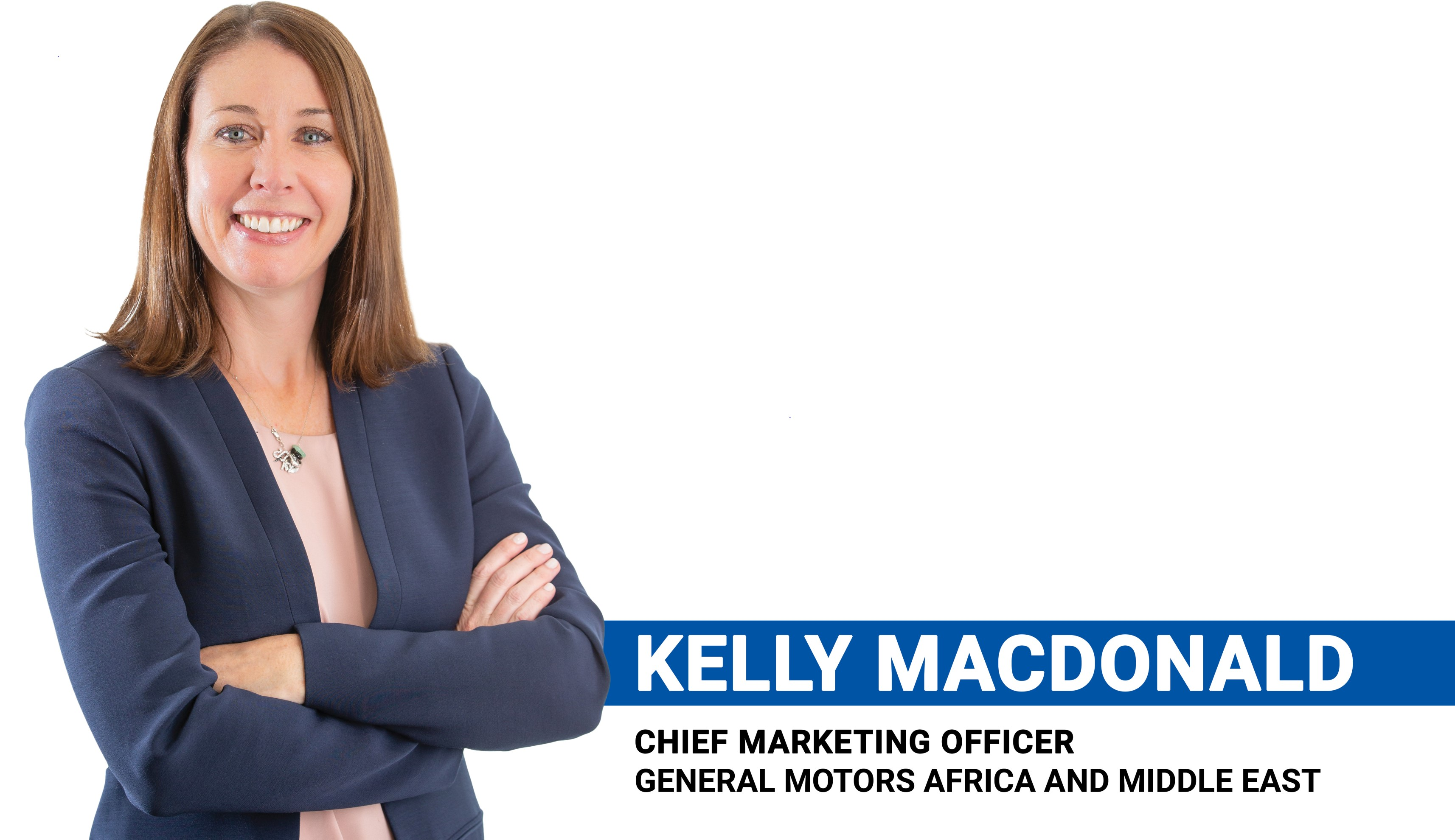 Q&A with Kelly MacDonald - Chief Marketing Officer, General Motors Africa and Middle East