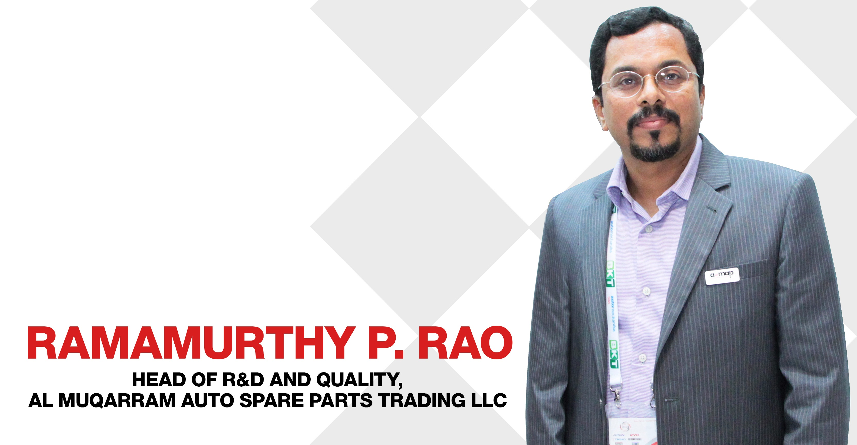 Interview with Ramamurthy P. Rao, Head of R&D and Quality, Al Muqarram Auto Spare Parts Trading LLC